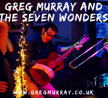 Closing the Festival on Sunday 26th May; Greg Murray & The Seven Wonders